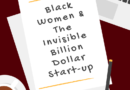 Preview: Black Women & The Invisible Billion Dollar Start-up